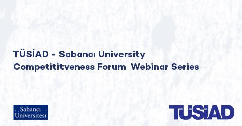 TÜSİAD-Sabancı Üniversity Competitiveness Forum Webinar 1