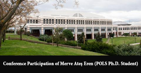 Conference Participation of Merve Ateş Eren (POLS Ph.D. Student)