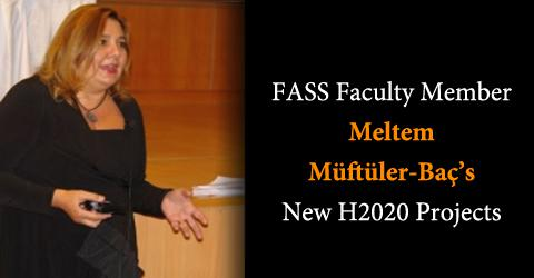 FASS Faculty Member Meltem Müftüler-Baç's new H2020 projects
