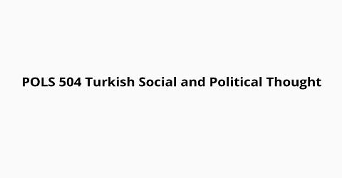SSBF Course:  POLS 504 Turkish Social and Political Thought