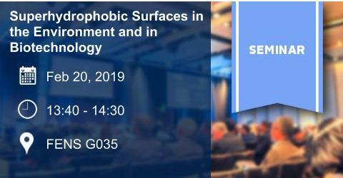 SEMINAR:Superhydrophobic Surfaces in the Environment and in Biotechnolog